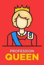 Profession: Queen!