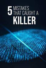 5 Mistakes That Caught A Killer