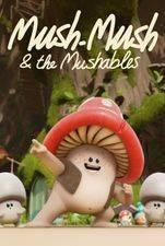 Mush-Mush & The Mushables